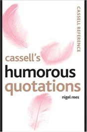 Cassells Humorous Quotations    - Rees, Nigel