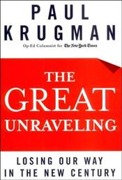 Great Unraveling : Losing Our Way in the New Century - Krugman, Paul R.