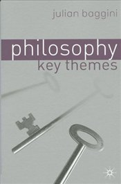 Philosophy : Key Themes - Baggini, Julian