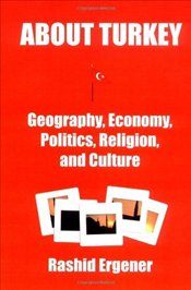 About Turkey : Geography, Economy, Politics, Religion, and Culture - Ergener, Resit