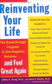 Reinventing Your Life : How to Break Free from Negative Life Patterns and Feel Good Again - Young, Jeffrey E.