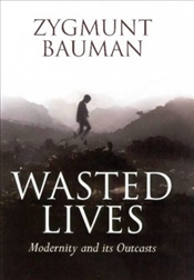 Wasted Lives : Modernity and Its Outcasts - Bauman, Zygmunt