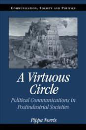 Virtuous Circle : Political Communications in Postindustrial Societies - Norris, Pippa