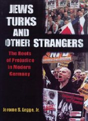 Jews , Turks , and Other Strangers : Roots of Prejudice in Modern Germany - Legge, Jerome S.