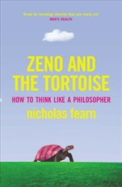 Zeno and the Tortoise : How to Think Like a Philosopher - Fearn, Nicholas