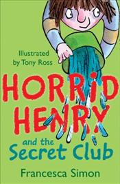 Horrid Henry and the Secret Club - Simon, Francesca