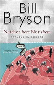 Neither Here Nor There : Travels in Europe   - Bryson, Bill