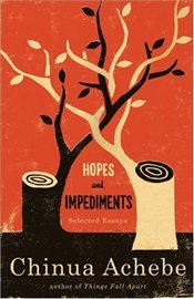 Hopes and Impediments : Selected Essays - Achebe, Chinua