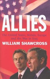 Allies : United States, Britain and Europe in the Aftermath of the Iraqi War - Shawcross, William