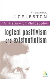 History of Philosophy V11 : Logical Positivism and Existentialism - Copleston, Frederick