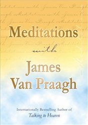 Meditations with James Van Praagh - Praagh, James Van