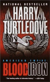 American Empire : Blood and Iron - TURTLEDOVE, HARRY