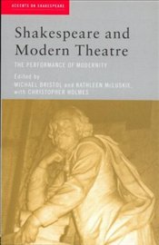 Shakespeare and Modern Theatre : Performance of Modernity - McLuskie, Kathleen