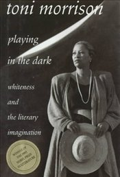 Playing in the Dark : Whiteness and the Literary Imagination - Morrison, Toni