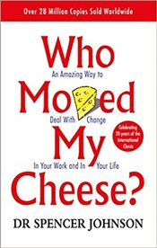 Who Moved My Cheese? : Amazing Way to Deal with Change in Your Work and in Your Life - Johnson, Spencer