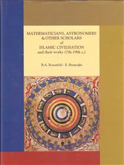 Mathematicians Astronomers & Other Scholars of Islamic Civilisation and Their Works 7th - 19 th c. - Rosenfeld, B. A.