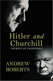 Hitler and Churchill : Secrets of Leadership - Roberts, Andrew