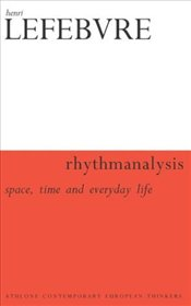 Rhythmanalysis : Space, Time and Everyday Life - Lefebvre, Henri