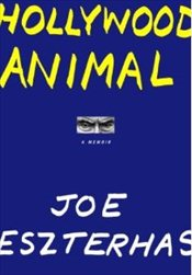 Hollywood Animal : Memoir - Eszterhas, Joe