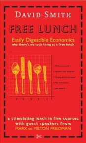Free Lunch : Easily Digestible Economics - Smith, David
