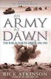 Army at Dawn : War in North Africa, 1942-1943 - Atkinson, Rick