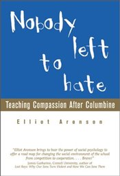 Nobody Left to Hate : Teaching Compassion After Columbine - Aronson, Elliot
