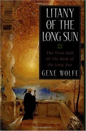 Litany of the Long Sun : First Half of the Book of the Long Sun - Wolfe, Gene
