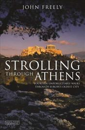 Strolling Through Athens : Fourteen Unforgettable Walks through Europes Oldest City  - Freely, John
