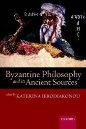 Byzantine Philosophy and Its Ancient Sources - IERODIAKONOU, KATERINA