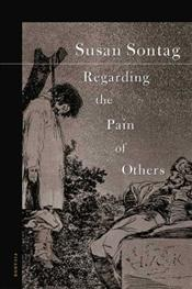 Regarding the Pain of Others - Sontag, Susan