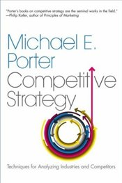 Competitive Strategy : Techniques for Analyzing Industries and Competitors  - Porter, Michael E.