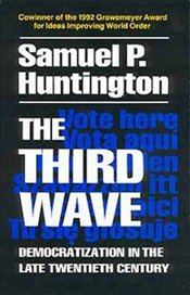 Third Wave : Democratization in the Late Twentieth Century - Huntington, Samuel P.