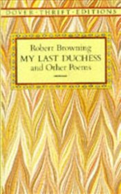 My Last Duchess and Other Poems - Browning, Robert