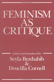 Feminism as Critique : Essays on the Politics of Gender in Late-capitalist Societies - Benhabib, Sheila