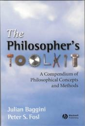 Philosophers Toolkit : Compendium of Philosophical Concepts and Methods - Baggini, Julian