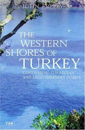 Western Shores of Turkey : Discovering the Aegean and Mediterranean Coasts - Freely, John