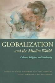 Globalization and the Muslim World : Culture, Religion, and Modernity - Schaebler, Birgit