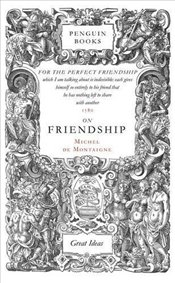 On Friendship - Great Ideas - Montaigne, Michel De