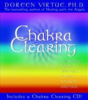Chakra Clearing : Awakening Your Spiritual Power to Know and Heal: Book + CD - Virtue, Doreen