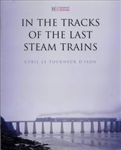 In the Tracks of the Last Steam Trains - Le Tourneur Dlson, Cyril