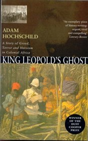 King Leopolds Ghost : A Story of Greed, Terror and Heroism - Hochschild, Adam
