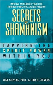 Secrets of Shamanism : Tapping the Spirit Power Within You - Stevens, Jose L.