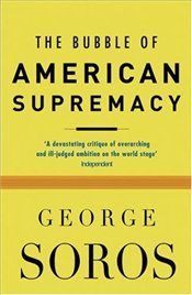 Bubble of American Supremacy - Soros, George