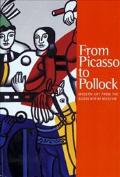 From Picasso to Pollock : Modern Art from the Guggenheim Museum -