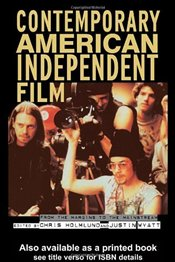 Contemporary American Independent Film : From the Margins to the Mainstream - Holmlund, Chris