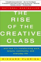 Rise of the Creative Class : And How Its Transforming Work, Leisure, Community, and Everyday Life - Florida, Richard
