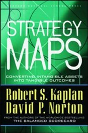 Strategy Maps : Converting Intangible Assets into Tangible Outcomes - Kaplan, Robert S.
