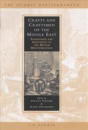 Crafts and Craftsmen of the Middle East : Fashioning the Individual in the Muslim Mediterranean - Faroqhi, Suraiya