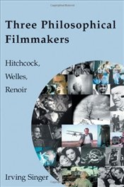Three Philosophical Filmmakers : Hitchcock, Welles, Renoir - Singer, Irving