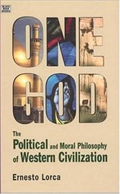 One God : Political and Moral Philosophy of Western Civilization - Lorca, Ernesto